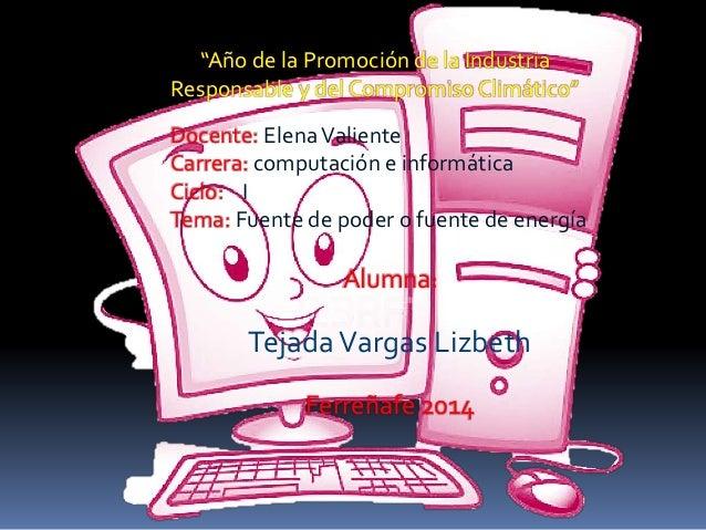 """""""Año de la Promoción de la Industria Responsable y del Compromiso Climático"""" Docente: ElenaValiente Carrera: computación e..."""