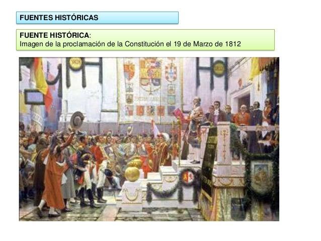 FUENTES HISTÓRICAS FUENTE HISTÓRICA: Imagen de la proclamación de la Constitución el 19 de Marzo de 1812
