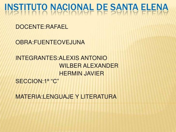INSTITUTO NACIONAL DE SANTA ELENA  DOCENTE:RAFAEL  OBRA:FUENTEOVEJUNA  INTEGRANTES:ALEXIS ANTONIO                 WILBER A...