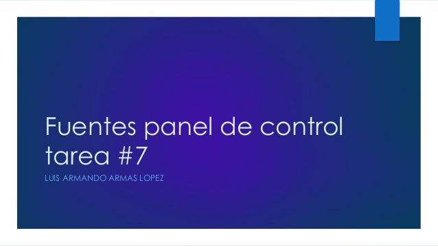 Fuentes panel de control tarea #7 LUIS ARMANDO ARMAS LOPEZ