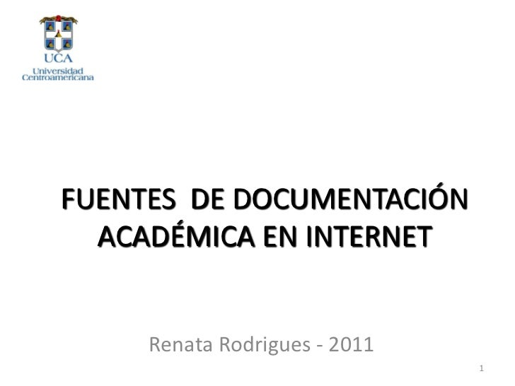 FUENTES DE DOCUMENTACIÓN  ACADÉMICA EN INTERNET     Renata Rodrigues - 2011                               1