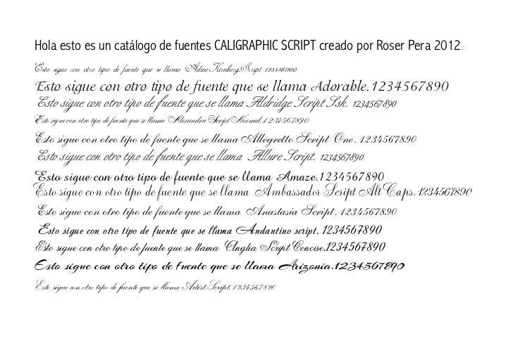 Hola esto es un catálogo de fuentes CALIGRAPHIC SCRIPT creado por Roser Pera 2012.Esto sigue con otro tipo de fuente que s...