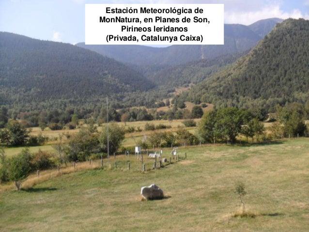 Estación Meteorológica de MonNatura, en Planes de Son, Pirineos leridanos (Privada, Catalunya Caixa)