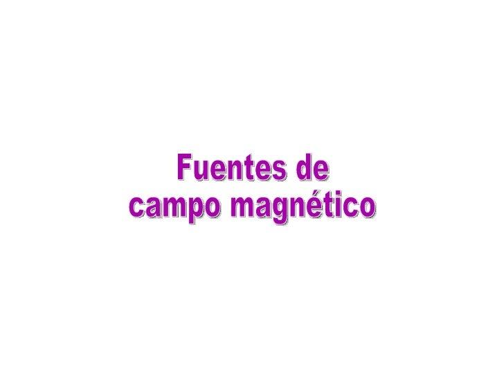 Fuentes De Campos Magnéticos
