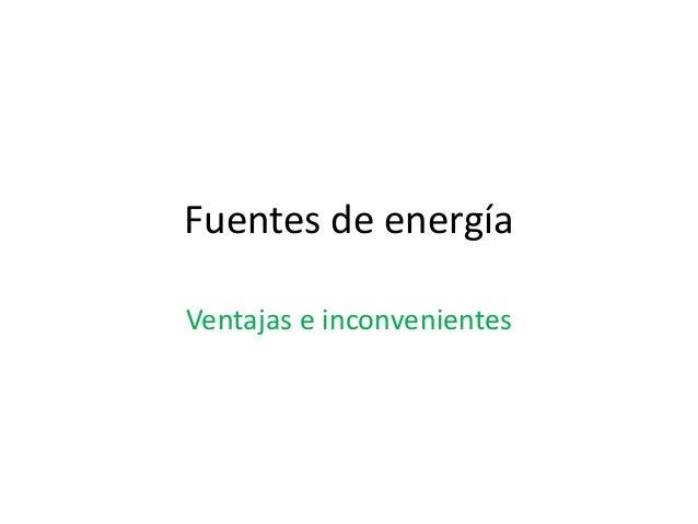 Fuentes de energíaVentajas e inconvenientes