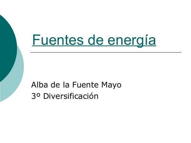 Fuentes de energía Alba de la Fuente Mayo 3º Diversificación