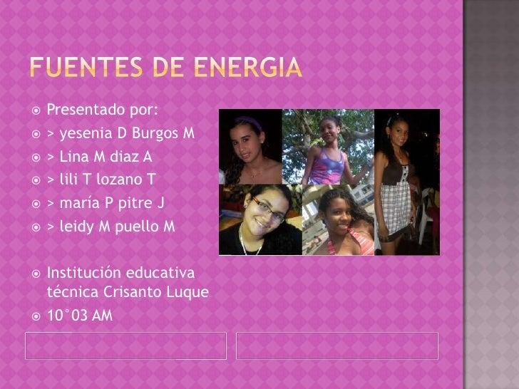 Fuentes de energia<br />Presentado por:<br />> yesenia D Burgos M<br />> Lina M diaz A<br />> lili T lozano T<br />> maría...