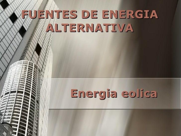 FUENTES DE ENERGIA ALTERNATIVA Energia eolica