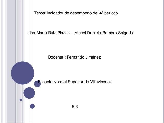 Tercer indicador de desempeño del 4º periodoLina María Ruiz Plazas – Michel Daniela Romero Salgado          Docente : Fern...