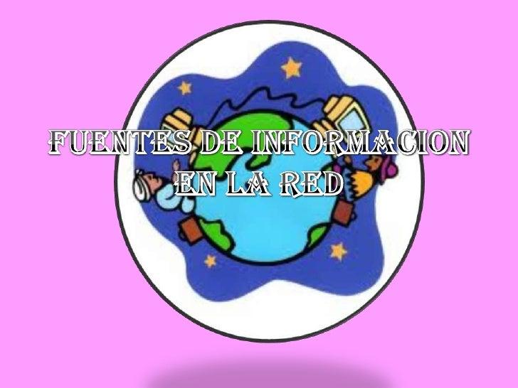 FUENTES DE INFORMACION EN LA RED<br />