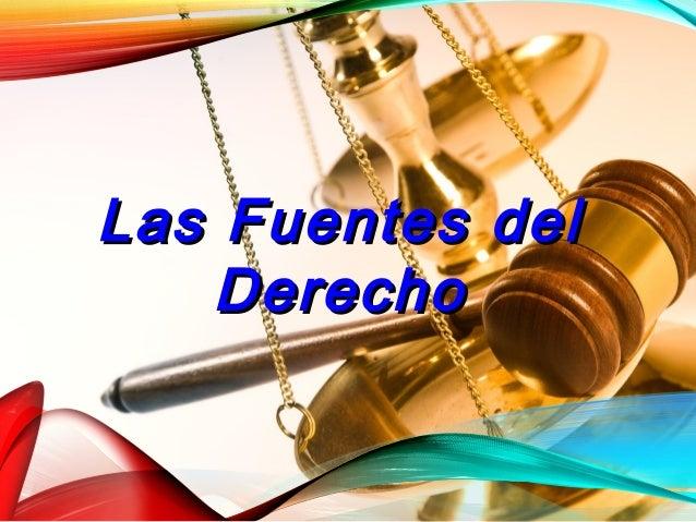 Las Fuentes delLas Fuentes del DerechoDerecho