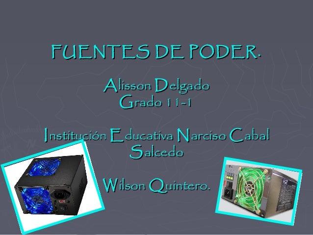 FUENTES DE PODER.FUENTES DE PODER. AAlissonlisson DD elgadoelgado GG rado 11-1rado 11-1 II nstituciónnstitución EEducativa...