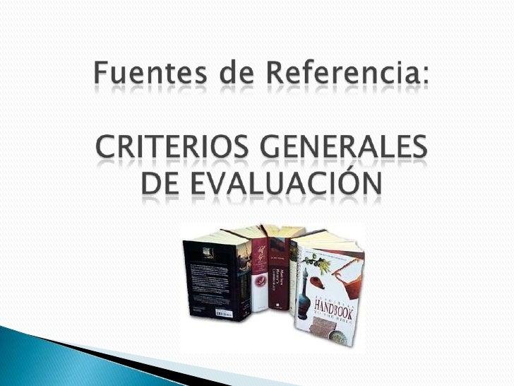 Fuentes de Referencia:CRITERIOS GENERALES DE EVALUACIÓN<br />