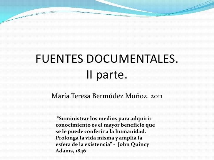 """FUENTES DOCUMENTALES.        II parte.  María Teresa Bermúdez Muñoz. 2011    """"Suministrar los medios para adquirir   conoc..."""