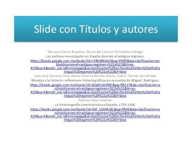 Slide con Títulos y autores Mariano García Ruipérez, María del Carmen Fernández Hidalgo Los archivos municipales en España...