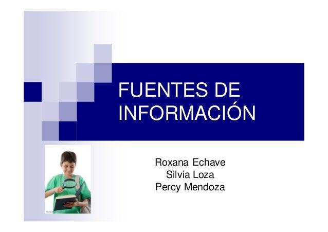 FUENTES DEINFORMACIÓN  Roxana Echave    Silvia Loza  Percy Mendoza