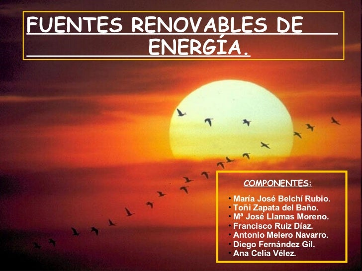 FUENTES RENOVABLES DE  ENERGÍA. COMPONENTES: <ul><li>María José Belchí Rubio. </li></ul><ul><li>Toñi Zapata del Baño. </li...