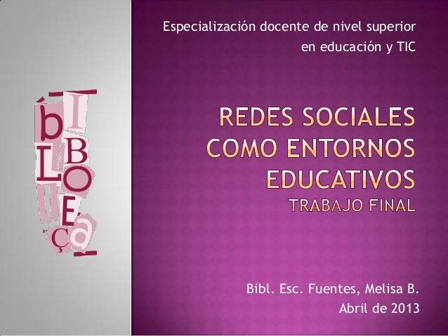 Especialización docente de nivel superioren educación y TICBibl. Esc. Fuentes, Melisa B.Abril de 2013