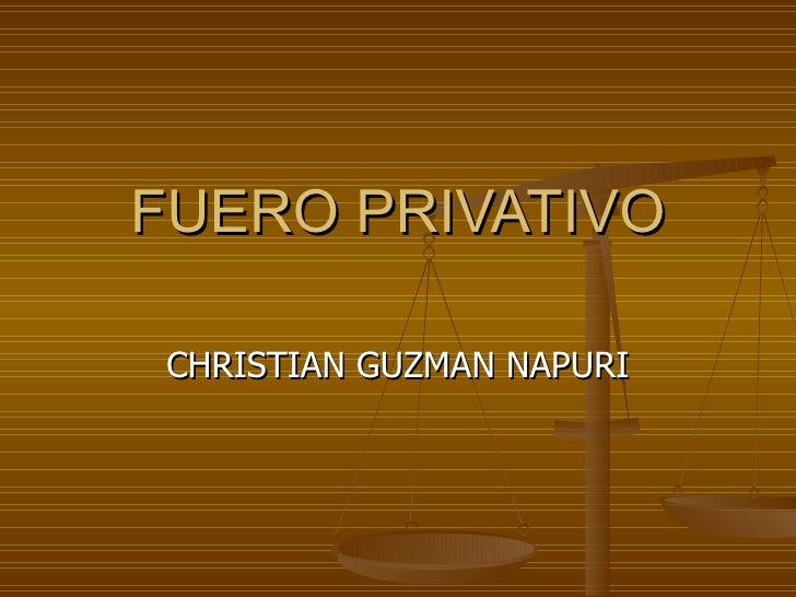 FUERO PRIVATIVO CHRISTIAN GUZMAN NAPURI