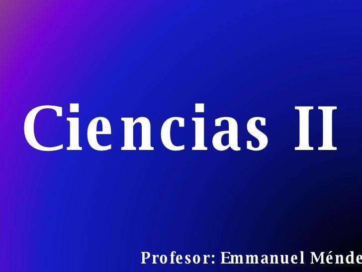 Profesor: Emmanuel Méndez Ciencias II