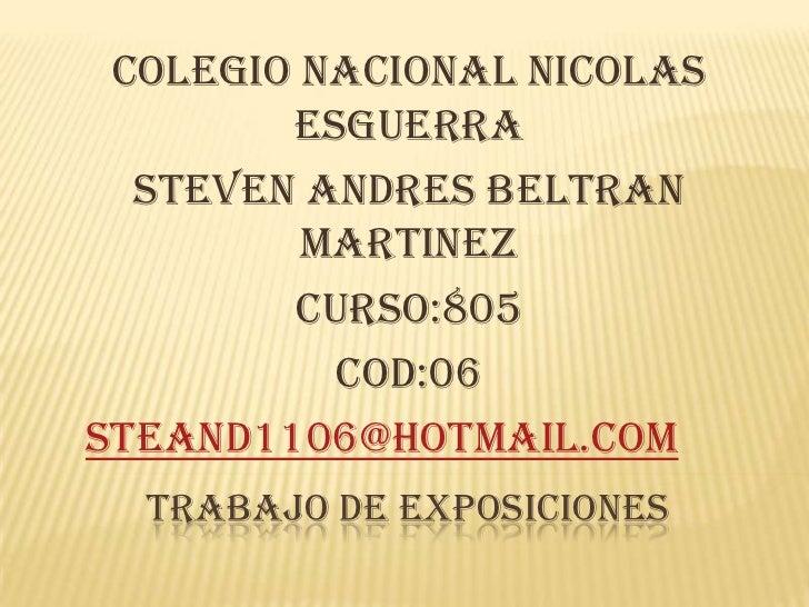 COLEGIO NACIONAL NICOLAS        ESGUERRA  STEVEN ANDRES BELTRAN         MARTINEZ        CURSO:805          COD:06steand110...