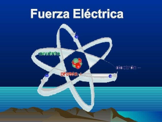 Entre dos o más cargas aparece una fuerza denominada fuerza eléctrica cuyo módulo depende del valor de las cargas y de la ...