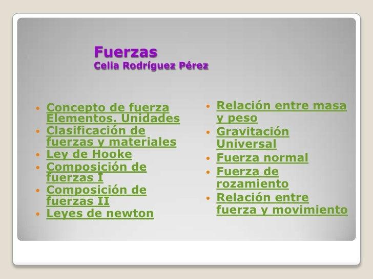 Fuerzas            Celia Rodríguez Pérez       Concepto de fuerza            Relación entre masa     Elementos. Unidades...