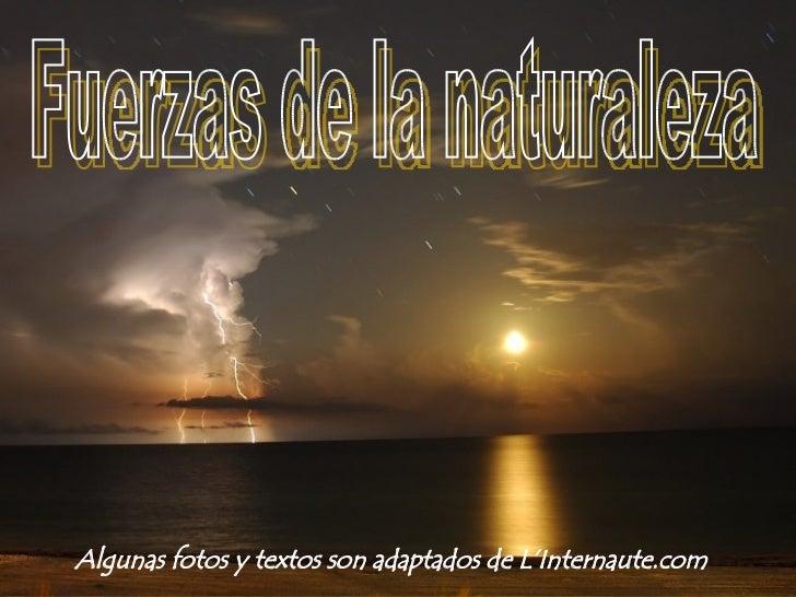 Fuerzas de la naturaleza Algunas fotos y textos son adaptados de L'Internaute.com