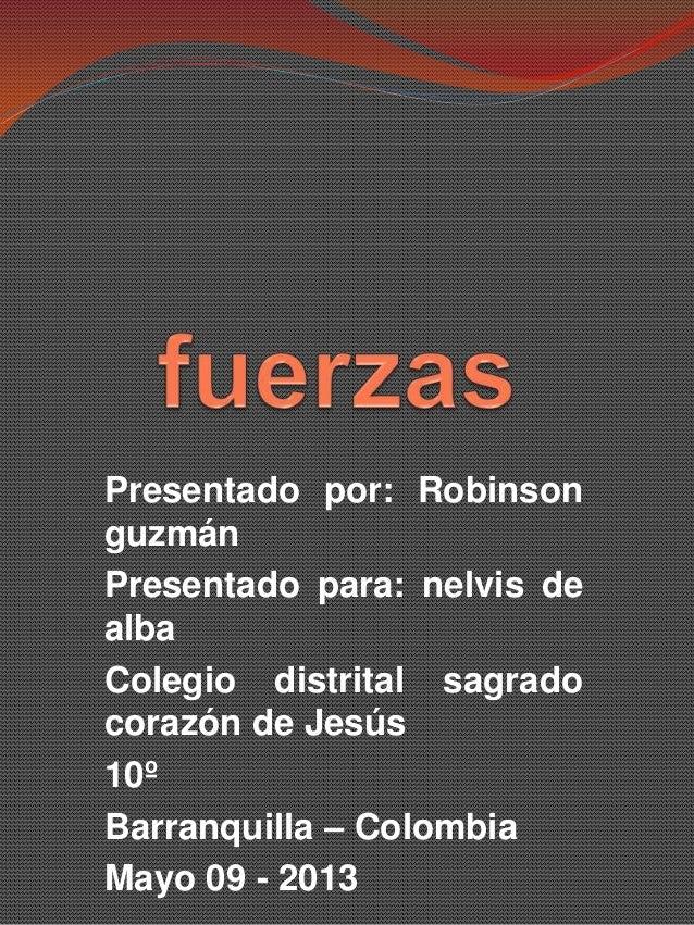 Presentado por: RobinsonguzmánPresentado para: nelvis dealbaColegio distrital sagradocorazón de Jesús10ºBarranquilla – Col...