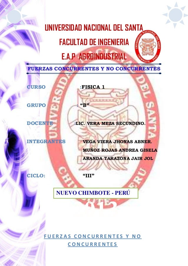 UNIVERSIDAD NACIONAL DEL SANTA FACULTAD DE INGENIERIA E.A.P AGROINDUSTRIAL FUERZAS CONCURRENTES Y NO CONCURRENTES CURSO :F...