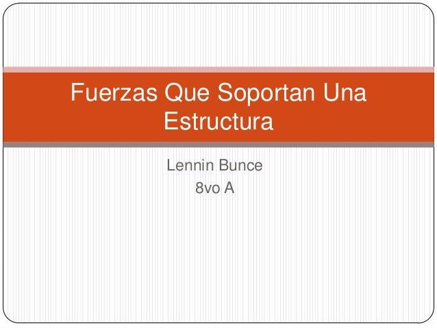 Lennin Bunce8vo AFuerzas Que Soportan UnaEstructura
