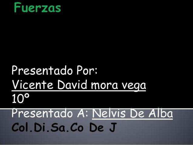 Presentado Por:Vicente David mora vega10ºPresentado A: Nelvis De AlbaCol.Di.Sa.Co De J