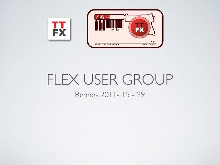 FLEX USER GROUP   Rennes 2011- 15 - 29