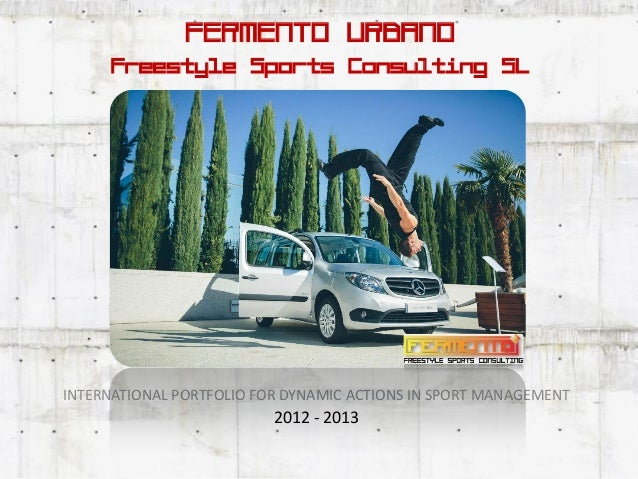 FERMENTO URBANO      Freestyle Sports Consulting SLINTERNATIONAL PORTFOLIO FOR DYNAMIC ACTIONS IN SPORT MANAGEMENT        ...