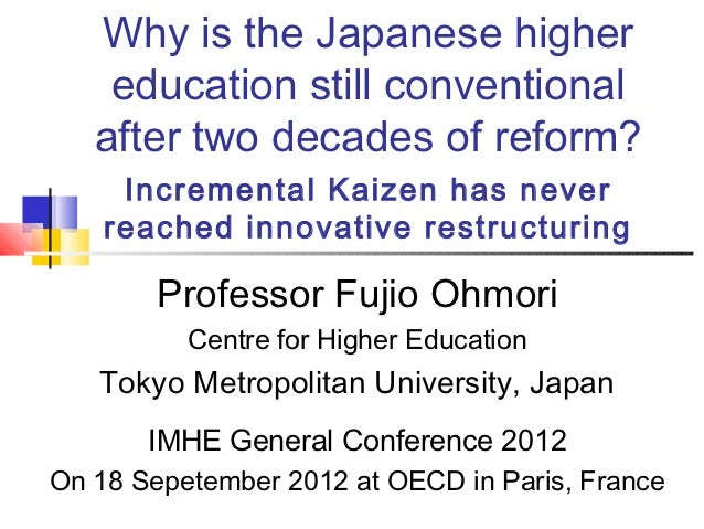 Why is the Japanese higher    education still conventional   after two decades of reform?     Incremental Kaizen has never...