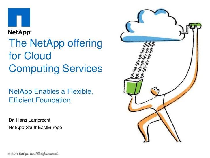 The NetApp offeringfor CloudComputing ServicesNetApp Enables a Flexible,Efficient FoundationDr. Hans LamprechtNetApp South...
