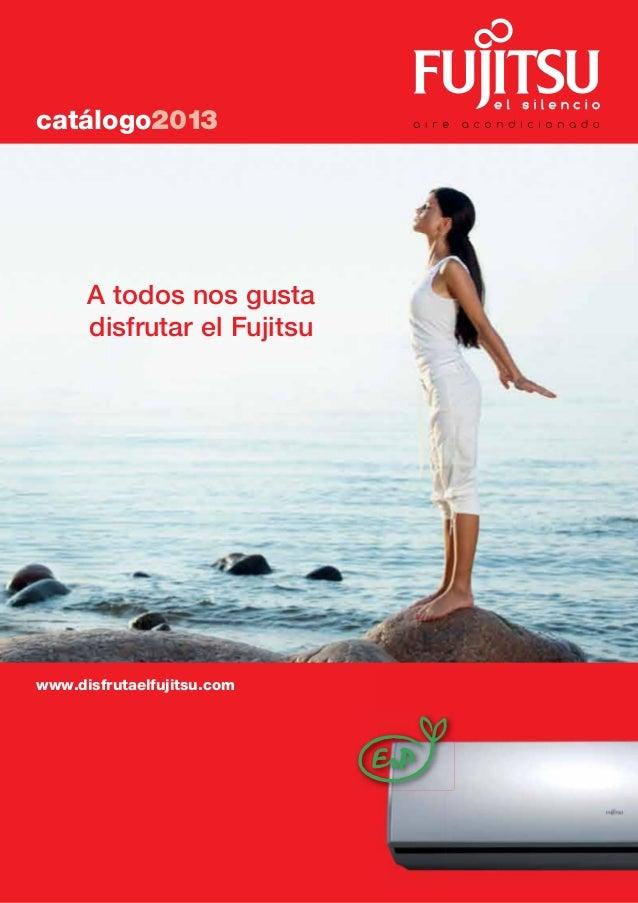 catálogo2013 A todos nos gusta disfrutar el Fujitsu www.disfrutaelfujitsu.com