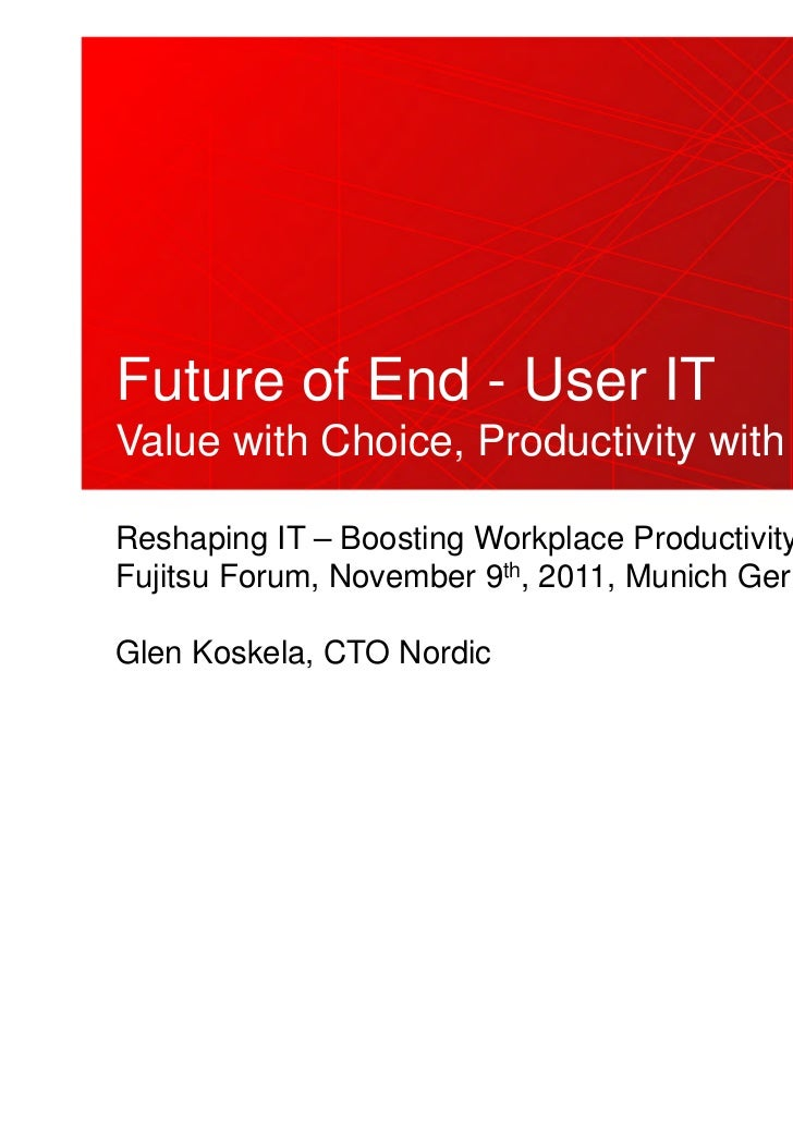 Future of End - User ITValue with Choice, Productivity with PayoffsReshaping IT – Boosting Workplace ProductivityFujitsu F...