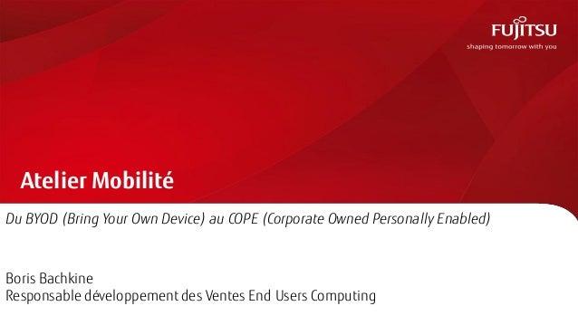 Atelier MobilitéDu BYOD (Bring Your Own Device) au COPE (Corporate Owned Personally Enabled)Boris BachkineResponsable déve...