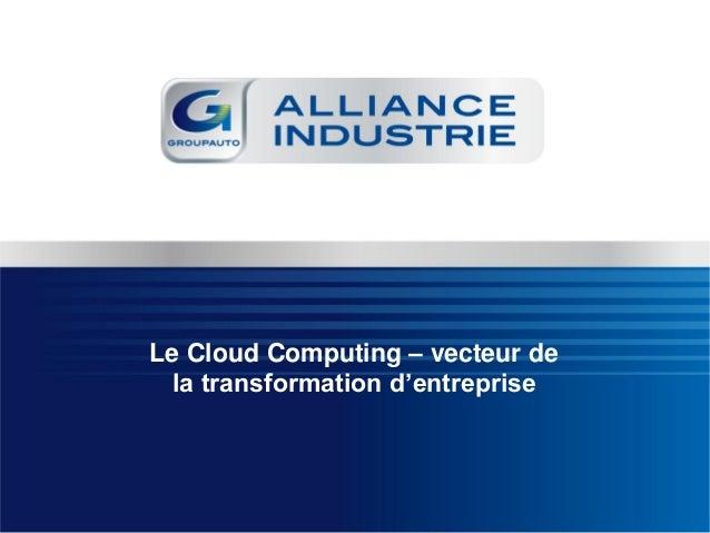 Fujitsu IT  Future 2013 :  Le Cloud Computing vecteur de transformation d'entreprise, témoignage d'Alliance Industrie