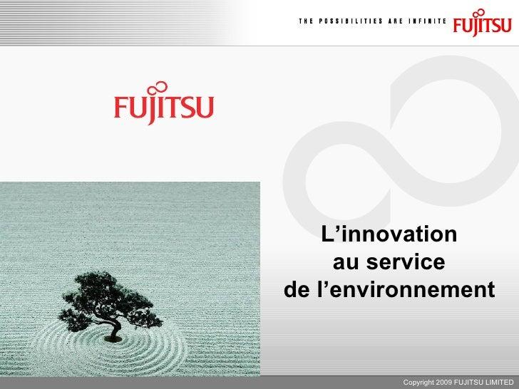 Copyright 2009 FUJITSU LIMITED L'innovation au service de l'environnement