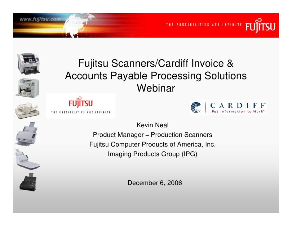 Fujitsu Scanners/Cardiff Invoice & Accounts Payable Processing Solutions               Webinar                       Kevin...
