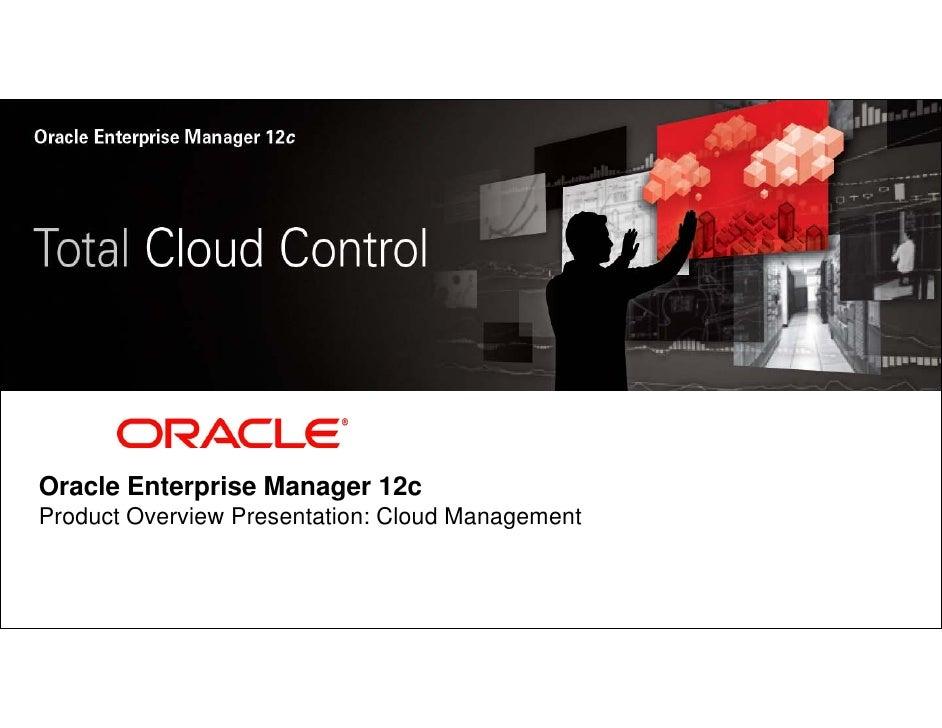 Enterprise Cloud Management-- Enabled by Oracle Enterprise Manager     p               g                 y             p  ...