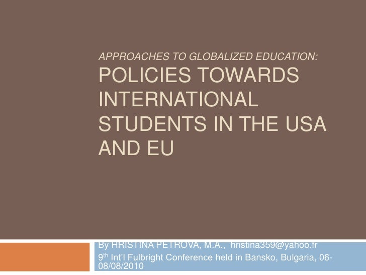 Approaches to Globalized Education: Policies towards International Students in the USA and EU<br />By HRISTINA PETROVA, M....
