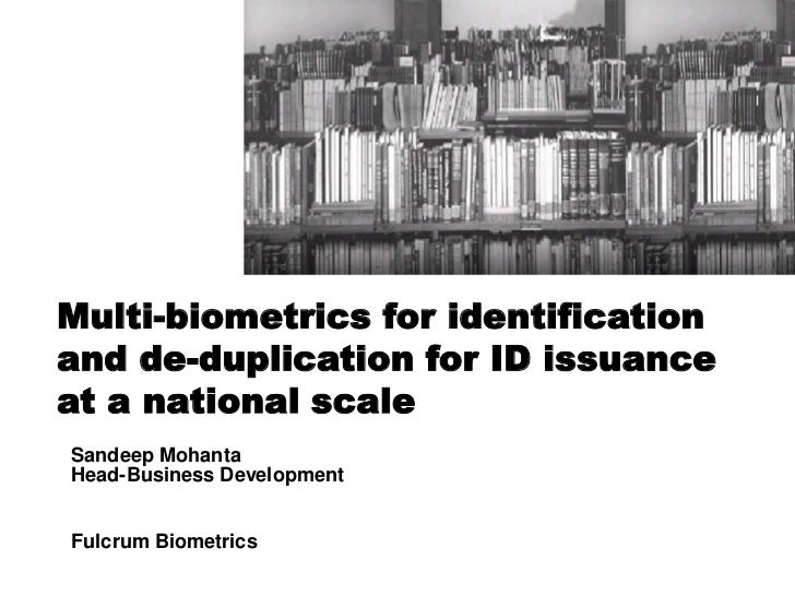 Multi-biometrics for identification and de-duplication for ID issuance at a national scale<br />Multi-biometrics for ident...