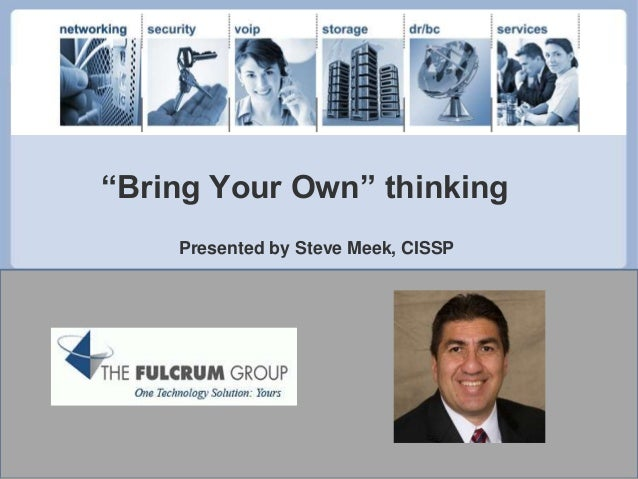 """Bring Your Own"" thinking Presented by Steve Meek, CISSP"
