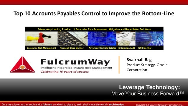 Top 10 Accounts Payables Control to Improve the Bottom-Line FulcrumWay Leading Provider of Enterprise Risk Assessment Miti...