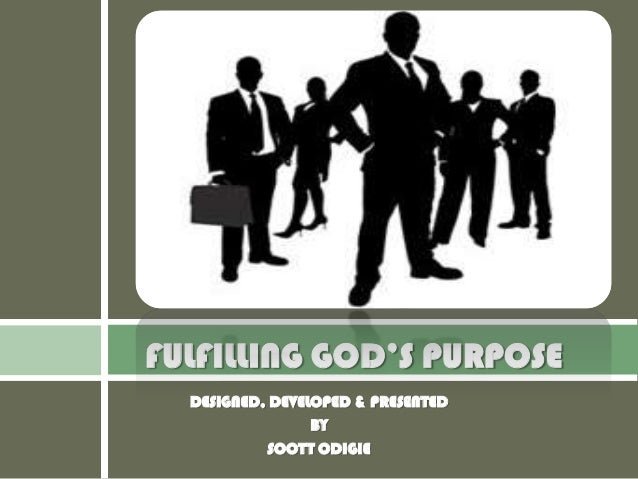 FULFILLING GOD'S PURPOSE  DESIGNED, DEVELOPED & PRESENTED                 BY           SCOTT ODIGIE