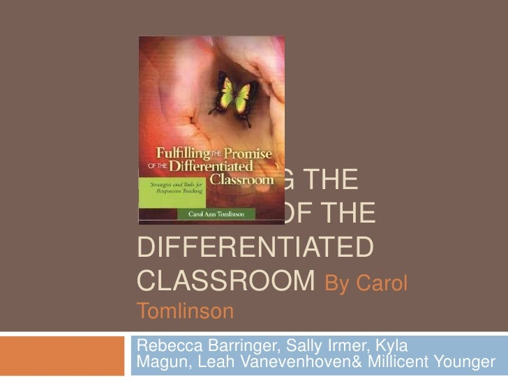 FULFILLING THEPROMISE OF THEDIFFERENTIATEDCLASSROOM By CarolTomlinsonRebecca Barringer, Sally Irmer, KylaMagun, Leah Vanev...