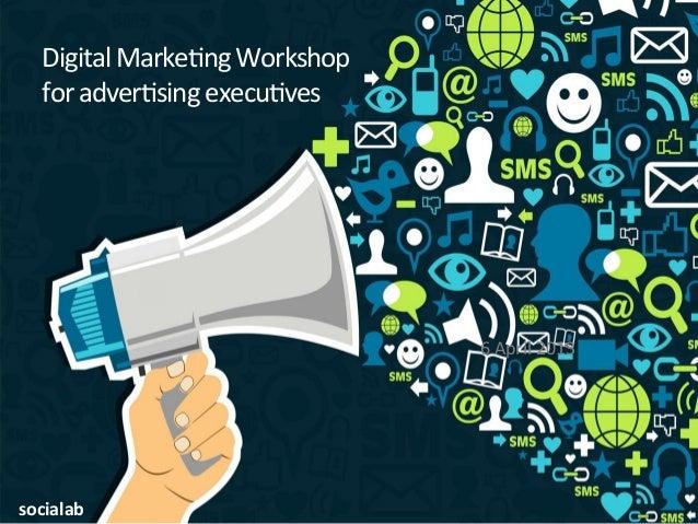 Digital Marke,ng Workshop     for adver,sing execu,ves                                                6 Ap...